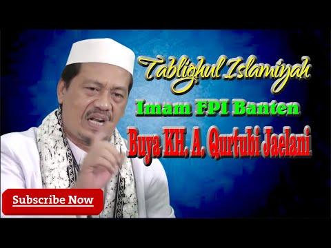 TABLIGHUL ISLAMIYAH || BUYA KH. A. QURTHUBI JAELANI || IMAM FPI BANTEN || IRA MI'RAJ ||