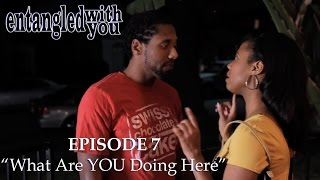 Entangled with You - Ep 7 - What Are YOU Doing Here?