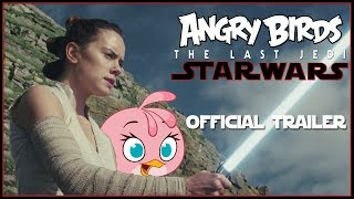 Angry Birds Star Wars: The Last Jedi Trailer (Mashup)