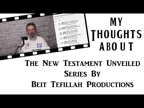 My Thoughts About The New Testament Unveiled Series By Beit Tefillah Productions
