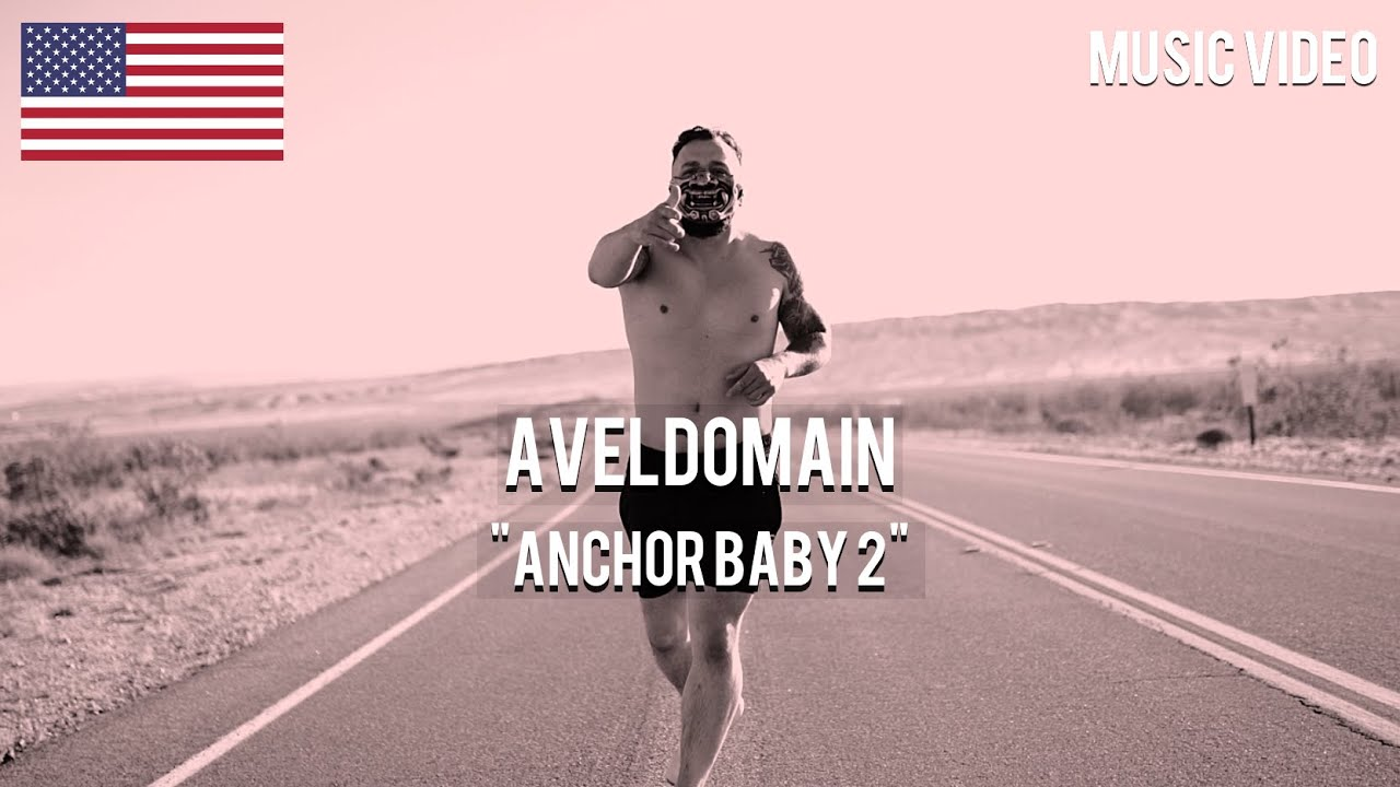 Aveldomain - Anchor Baby 2 [ Music Video ]