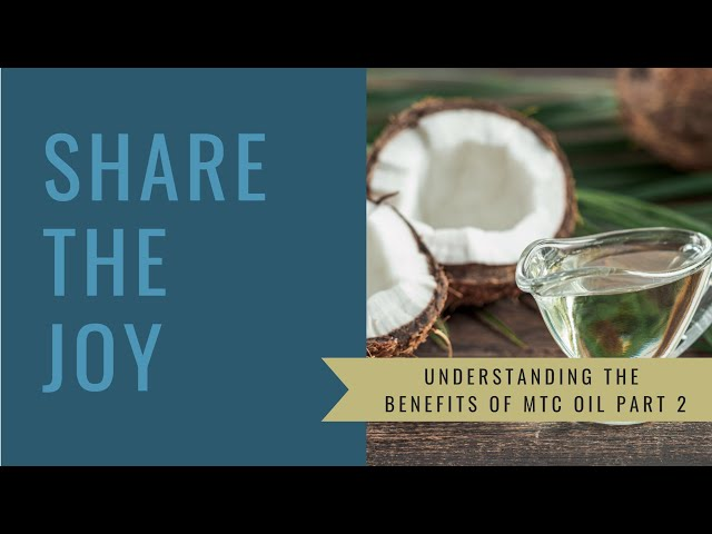 Share the Joy #151 The Benefits of MCT oil Part 2