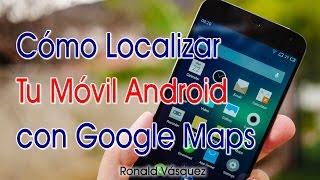 Como Localizar tu Movil Perdido o Robado con Google Maps