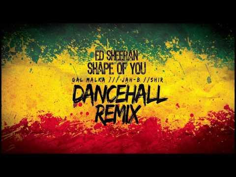 Ed SheeranShape of you Gal Malka ft JahB and Shir Maman Dancehall Remix