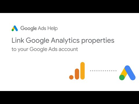 Google Ads Help: Link Google Analytics properties to your Google Ads account