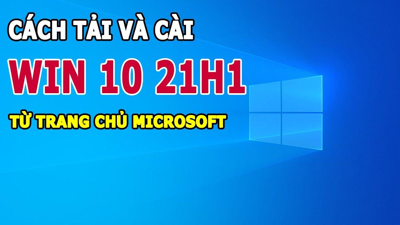 Cách tải và cài Win 10 21H1 sạch sẽ nhất từ trang chủ Microsoft không sợ lỗi hay nhiễm virus | Tóm tắt những kiến thức liên quan đến tải how you like that đúng nhất