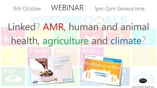 Linked? AntiMicrobial Resistance, human + animal health, food, climate?