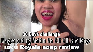 Solusyon sa Maitim na Kili Kili|Royale Review |30 Days Magpaputi ng Maitim na Kili kili Challenge-