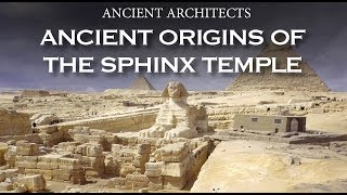 Ancient Origins of the Sphinx Temple of Egypt | Ancient Architects