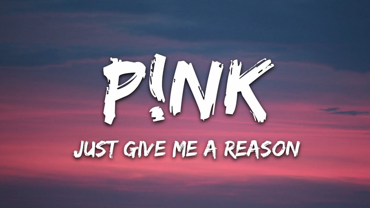 P Nk Just Give Me A Reason Lyrics Youtube