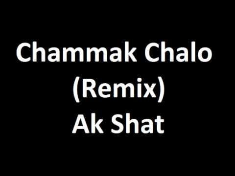 Ak Shat- chammak chalo (remix)