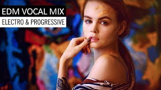 EDM Vocal Mix - Electro House & Progressive Music 2017