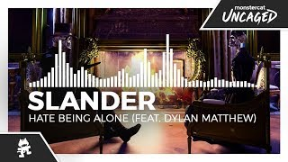 SLANDER - Hate Being Alone (feat. Dylan Matthew) [Monstercat Release]