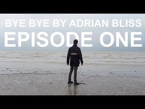 Bye Bye by Adrian Bliss | Episode One