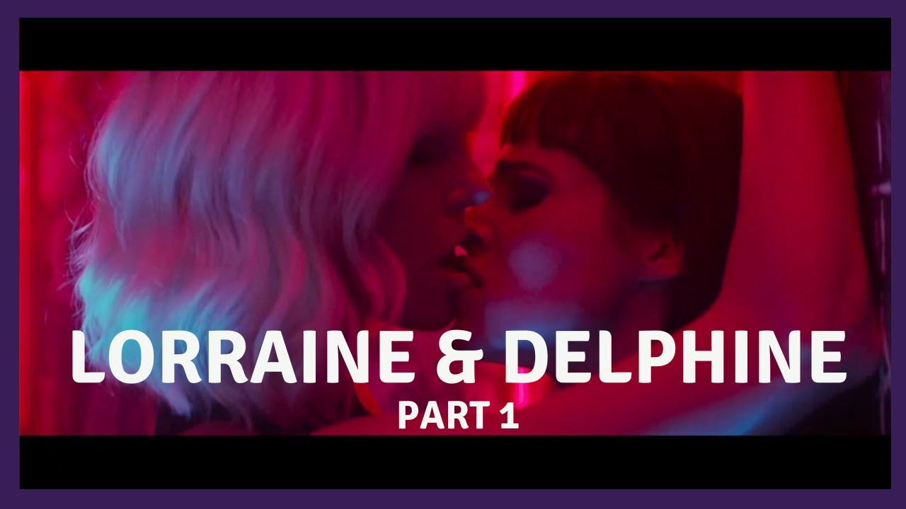 Lorraine and Delphine Part 1 Atomic Blonde Movie with Deleted Scene Lesbian Interest [Eng,Port, Esp]