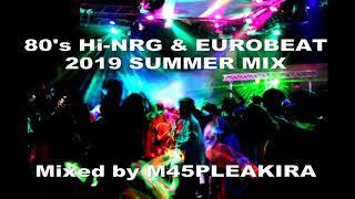 80's Hi-NRG & EUROBEAT 2019 SUMMER MIX