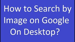 How to Search by Image on Google On Desktop?