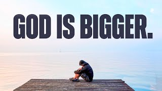 God Is Bigger Tнan Your Problems! ᴴᴰ
