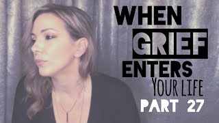 When Grief enters your life - Part 27