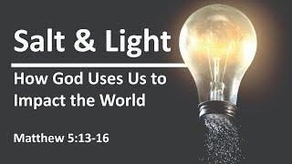 "COTR Sermon 7-4-2021: ""Salt & Light: How God Uses Us to Impact the World"""