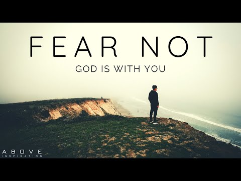 FEAR NOT | God Is With You - Inspirational & Motivational Video