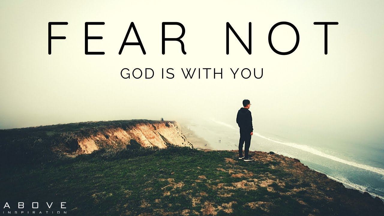 FEAR NOT | God Is With You - Inspirational & Motivational Video ...