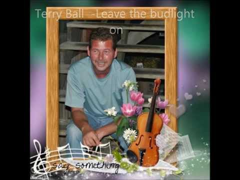 Terry Ball,,,LEAVE THE BUDLIGHT ON