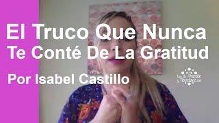 El Truco Que Nunca Te Conté De La Gratitud, Por Isabel Castillo