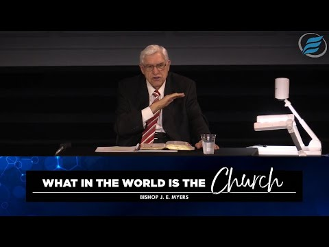 09/08/2021  |  What in the World is the Church?  |  Bishop J. E. Myers