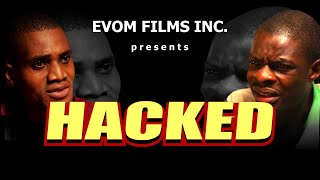 HACKED (full movie)    Wriтten & Directed by 'Shola Mike Agboola    By EVOM Films Inc.