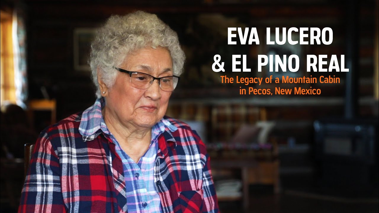 Eva Lucero & El Pino Real - The Legacy of a Mountain Cabin in Pecos, New Mexico