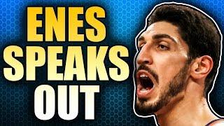 Enes Kanter Breaks His Silence