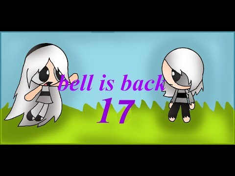 Bell is back part 17