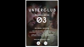 UNTERCLUB /// PALABRAS BRUTAS /// 03 /// TRAILER