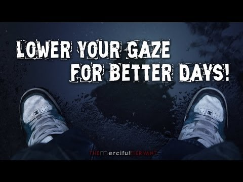 Lower Your Gaze For BETTER DAYS