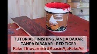 Tutorial Finishing Jati Belanda Bakar Tanpa Api   Red Tiger Finish