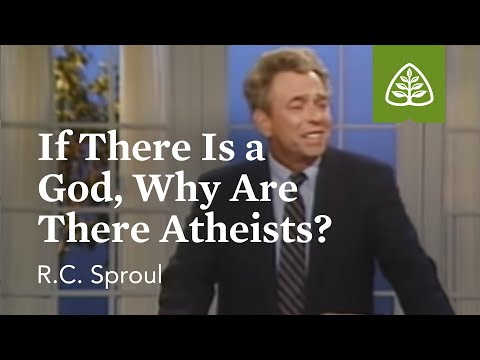 If There Is A God, Why Are There Atheists?: The Classic Collection With R.C. Sproul