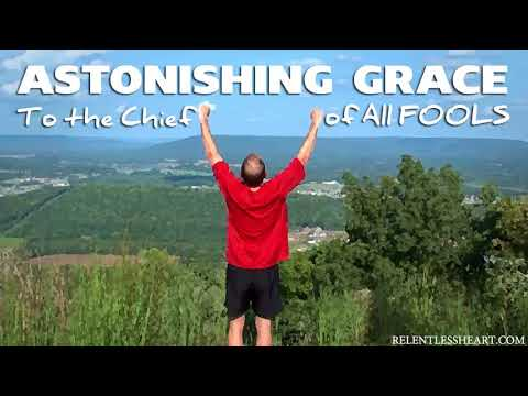 ASTONISHING GRACE TO THE CHIEF OF ALL FOOLS  07 - Chapter 4