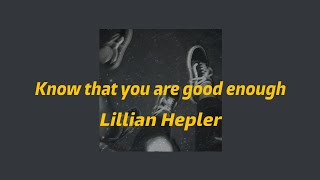 Lillian Hepler - Know that you are good enough (lyrics) | Hold me while you wait (Cover song)