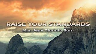 Raising Your Standards   Mrs. Jemi Clarinta