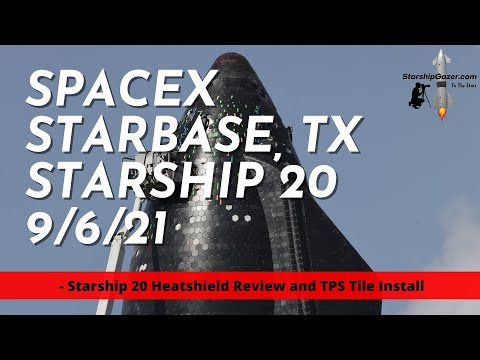 Starship 20 Heat Shield Review TPS Tile Install SN20 S 20 SpaceX Boca Chica TX Starbase Star