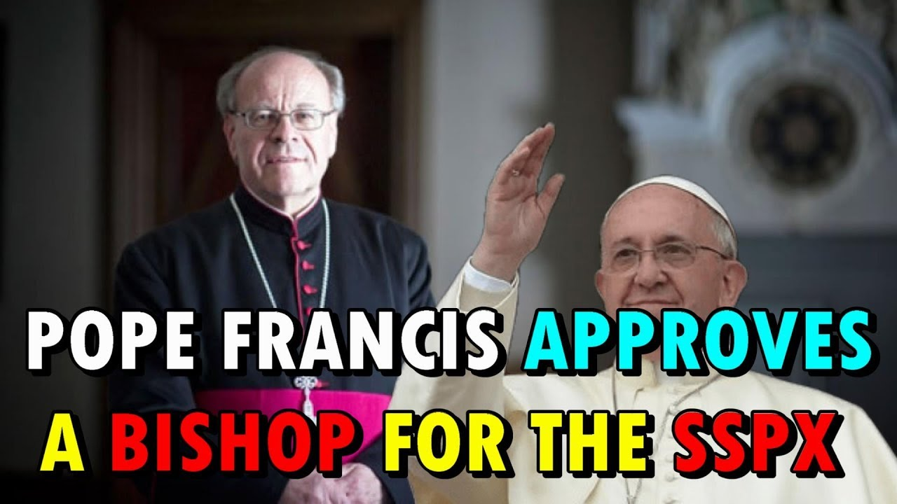 POPE FRANCIS APPROVES A BISHOP FOR THE SSPX
