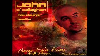 John O'Callaghan | Never Fade Away - Full Album | Mixed by Adio