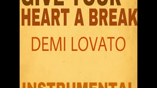 Give Your Heart A Break(Instrumental)- Demi Lovato