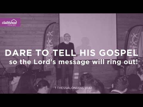 Dare to Tell | 1 Thessalonians 1:1-10 | Graham Daniels