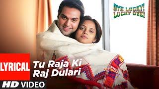 Tu Raja Ki Raj Dulari Lyrical   Oye Lucky Lucky Oye   Abhay Deol, Neetu Chandra   Sneha Khanwalkar