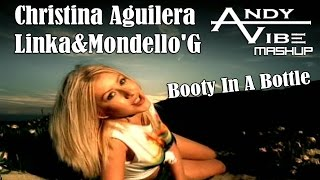Christina Aguilera & Linka & Mondello'G - Booty In A Bottle (Andy Vibe MashUp)