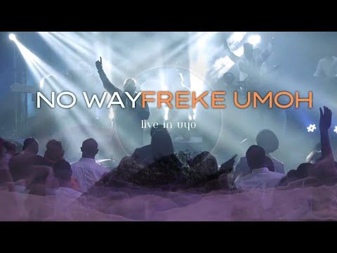 NO WAY (You are my God) FREKE UMOH LIVE