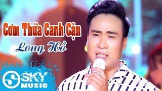 Cơm Thừa Canh Cặn - Long Hồ (MV Official)