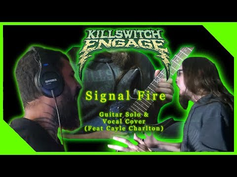 Killswitch Engage - Signal Fire (Guitar Solo and Vocal Cover) (Feat Cayle Charlton of Param-nesia)